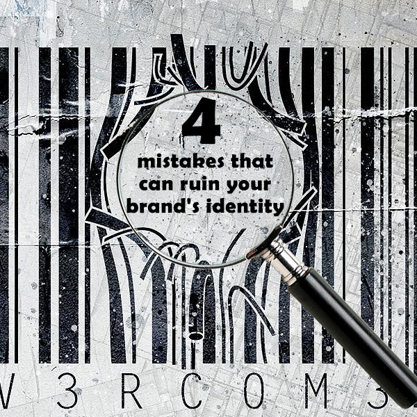 4 MISTAKES THAT CAN RUIN YOUR BRAND
