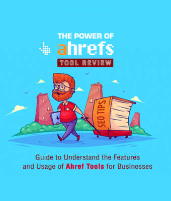 Guide to Understanding the Features and Usage of Ahref Tools for Businesses