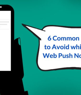 6 Common Mistakes to Avoid while sending Web Push Notifications