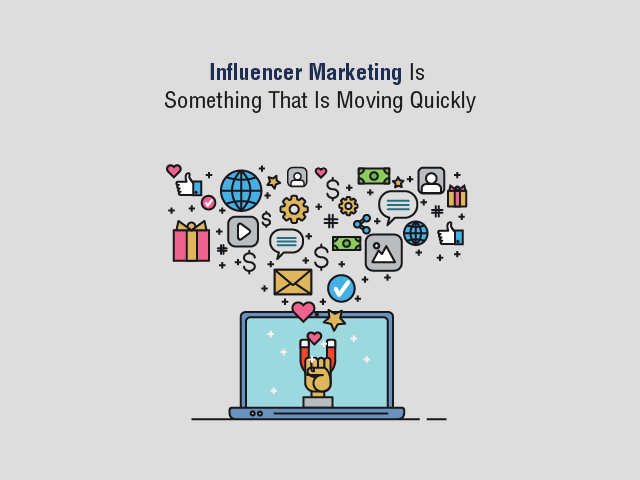 Influencer Marketing Is Something That Is Moving Quickly