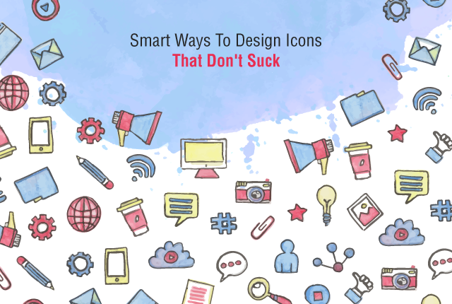 Smart Ways To Design Icons That Don't Suck