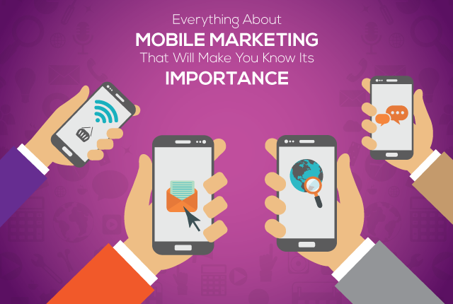 Everything About Mobile Marketing That Will Make You Know Its Importance