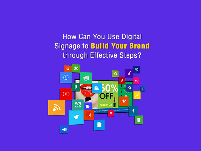 How Can You Use Digital Signage to Build Your Brand through Effective Steps?