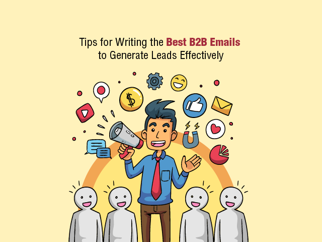 TIPS FOR WRITING THE BEST B2B EMAILS TO GENERATE LEADS EFFECTIVELY