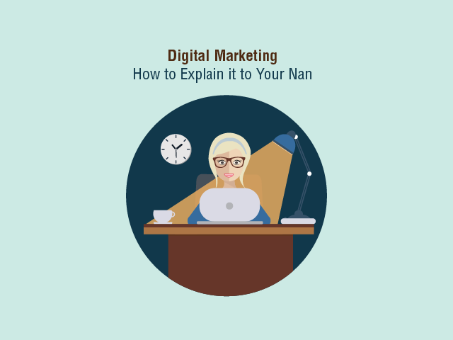 Digital Marketing: How to Explain it to Your Nan